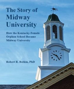 The Story of Midway University by Robert Botkin, PhD
